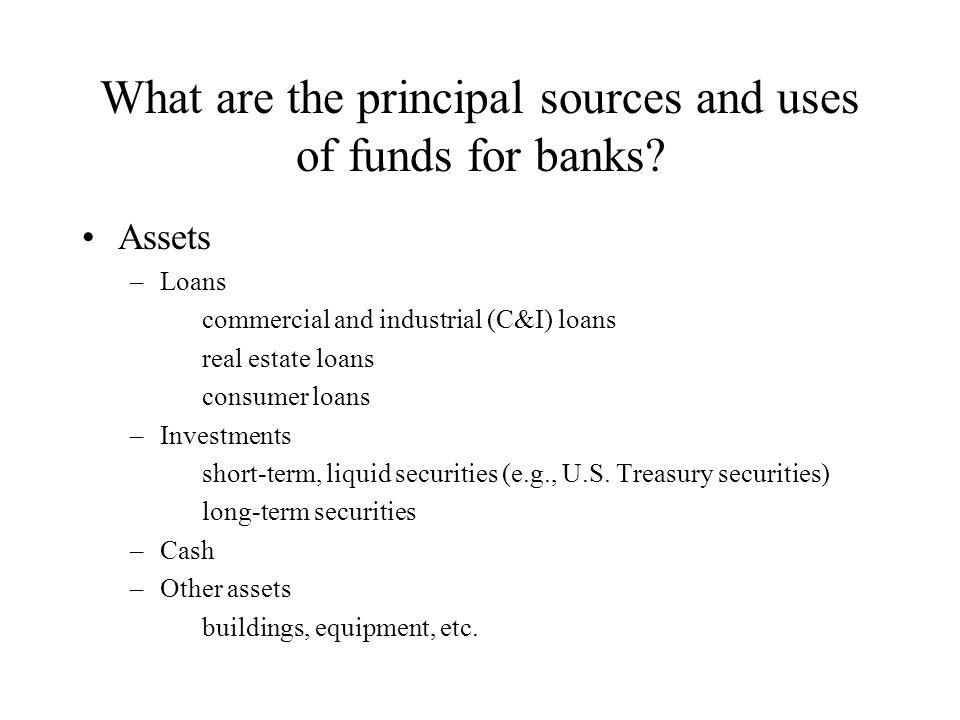 What are the principal sources and uses of funds for banks.
