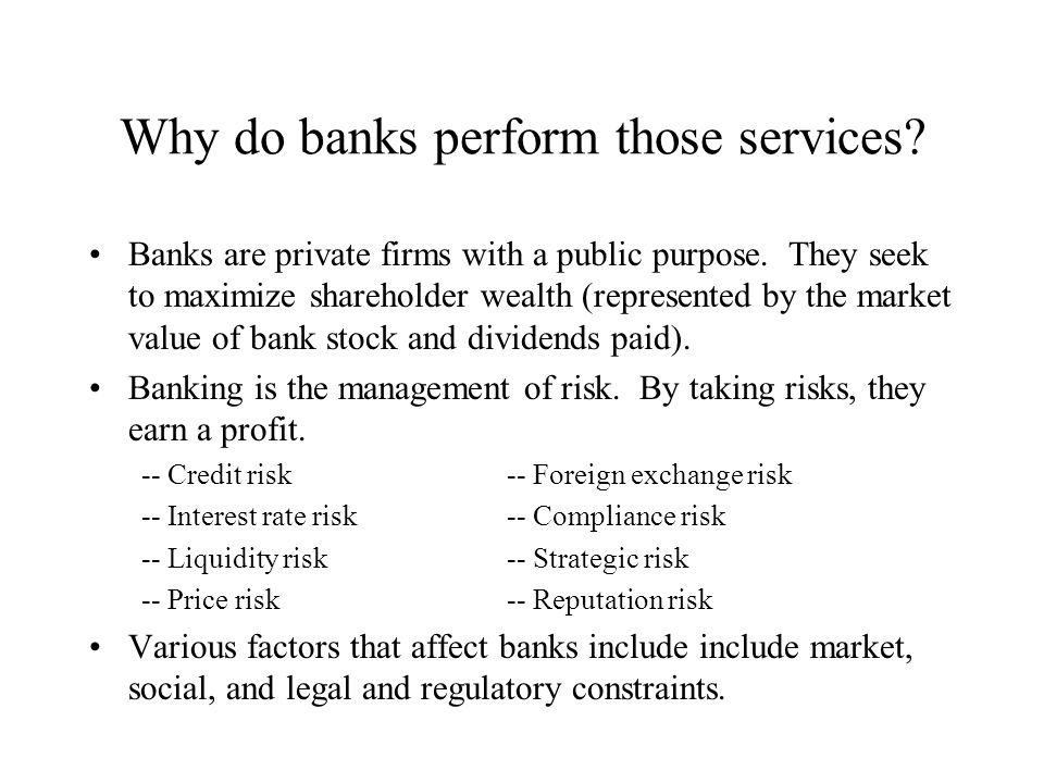 Why do banks perform those services. Banks are private firms with a public purpose.