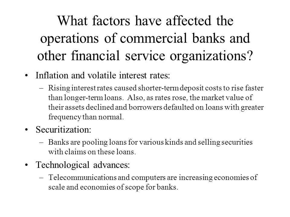 What factors have affected the operations of commercial banks and other financial service organizations.