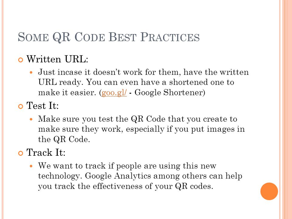 S OME QR C ODE B EST P RACTICES Written URL: Just incase it doesn't work for them, have the written URL ready.