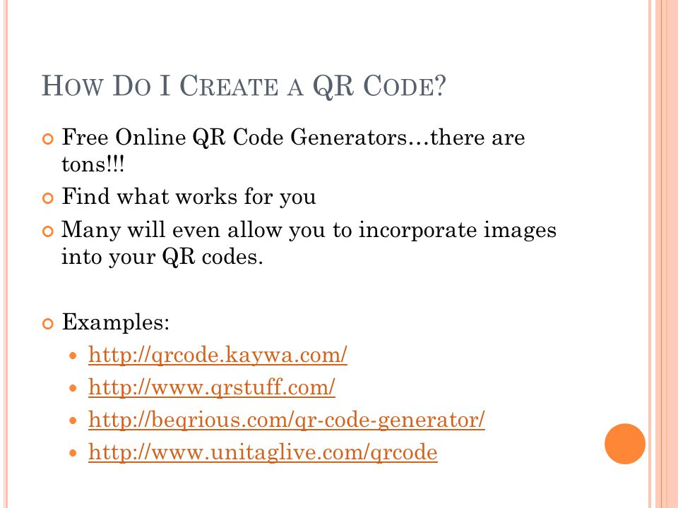 H OW D O I C REATE A QR C ODE . Free Online QR Code Generators…there are tons!!.