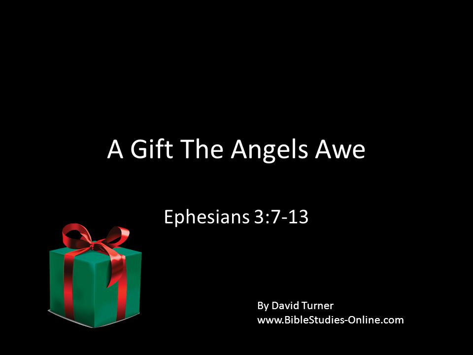 A Gift The Angels Awe Ephesians 3:7-13 By David Turner