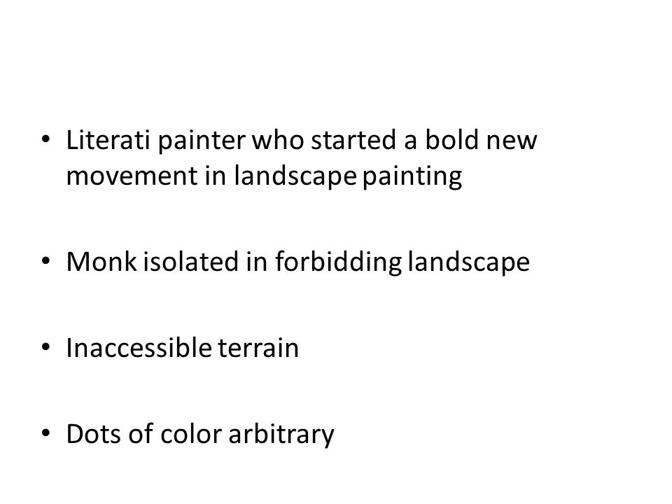 Literati painter who started a bold new movement in landscape painting Monk isolated in forbidding landscape Inaccessible terrain Dots of color arbitrary