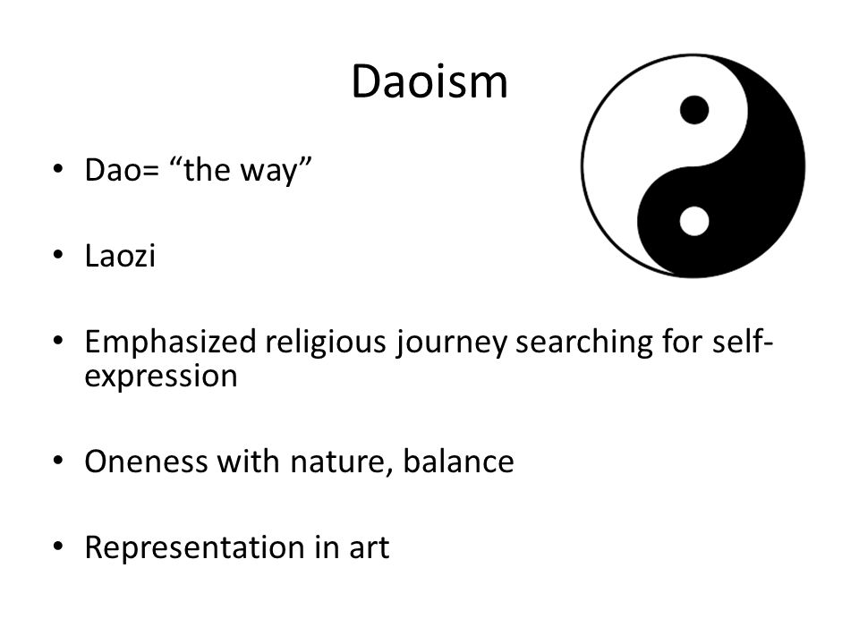 Daoism Dao= the way Laozi Emphasized religious journey searching for self- expression Oneness with nature, balance Representation in art
