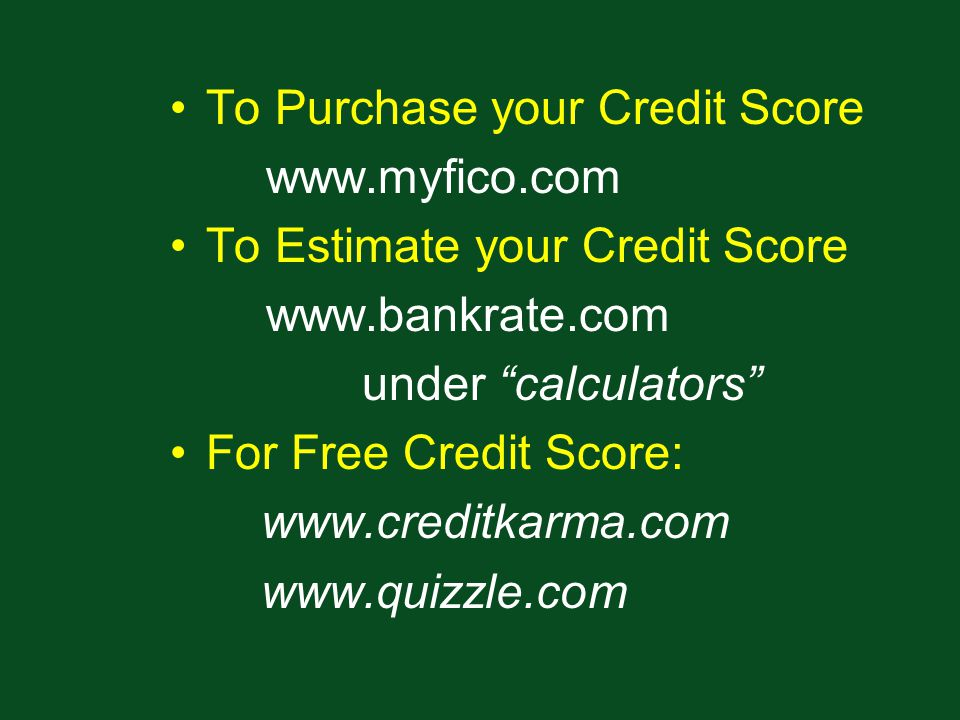 To Purchase your Credit Score   To Estimate your Credit Score   under calculators For Free Credit Score: