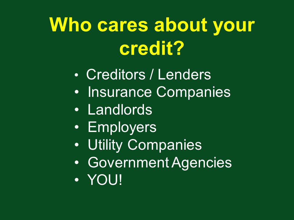 Who cares about your credit.