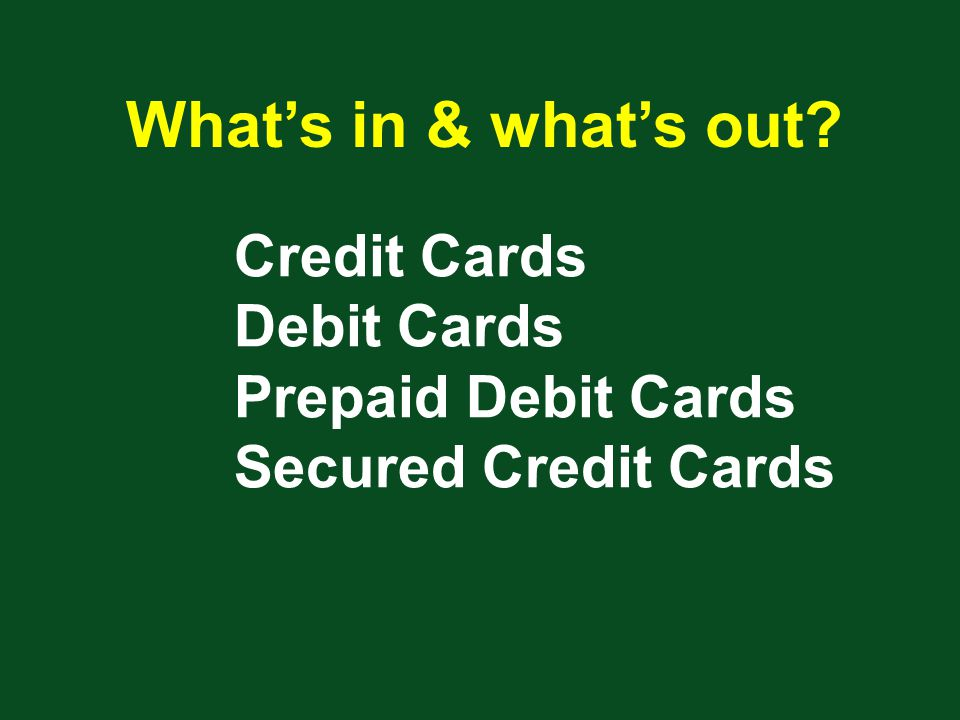 Credit Cards Debit Cards Prepaid Debit Cards Secured Credit Cards What's in & what's out