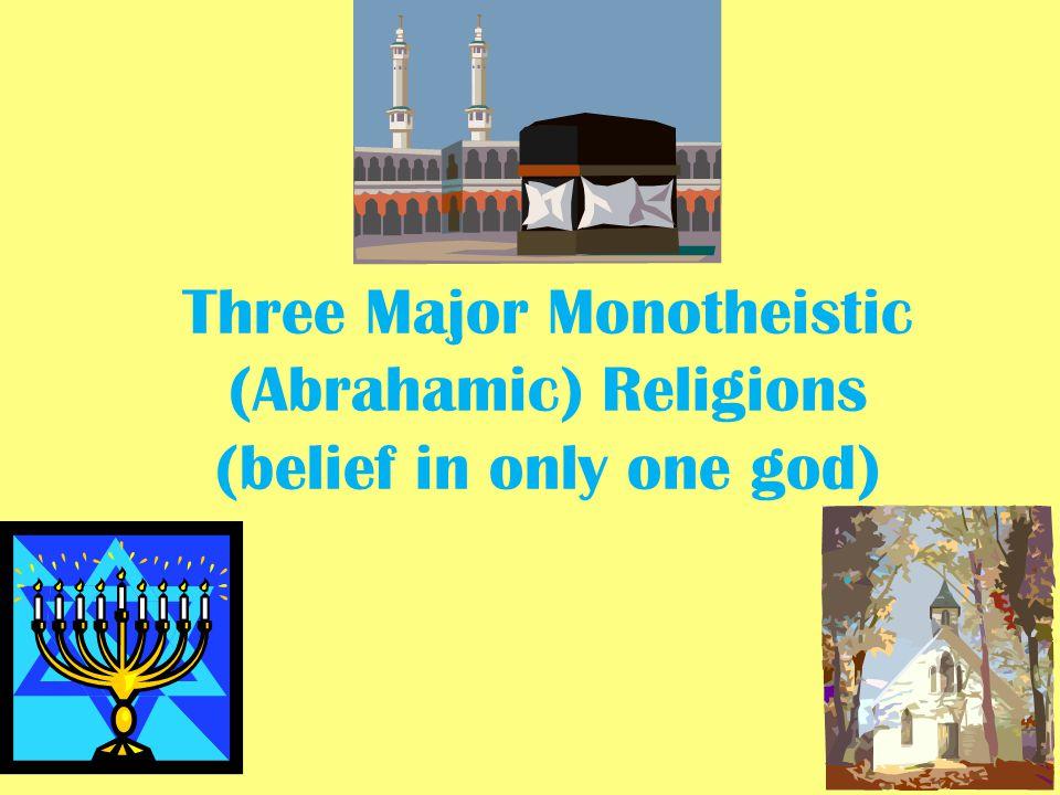 World Religions Three Major Monotheistic Abrahamic Religions - Three major world religions