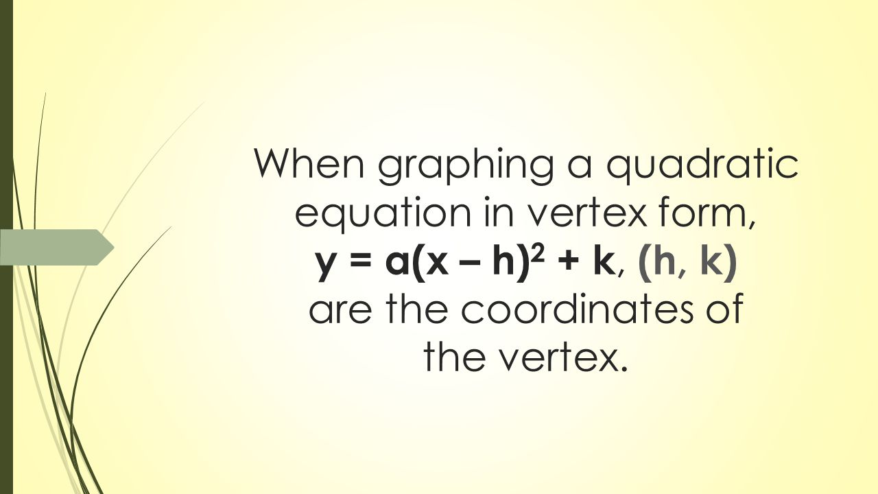 Graphing quadratic equations from the vertex form ppt download 11 when graphing a quadratic equation in vertex form y ax h 2 k h k are the coordinates of the vertex falaconquin