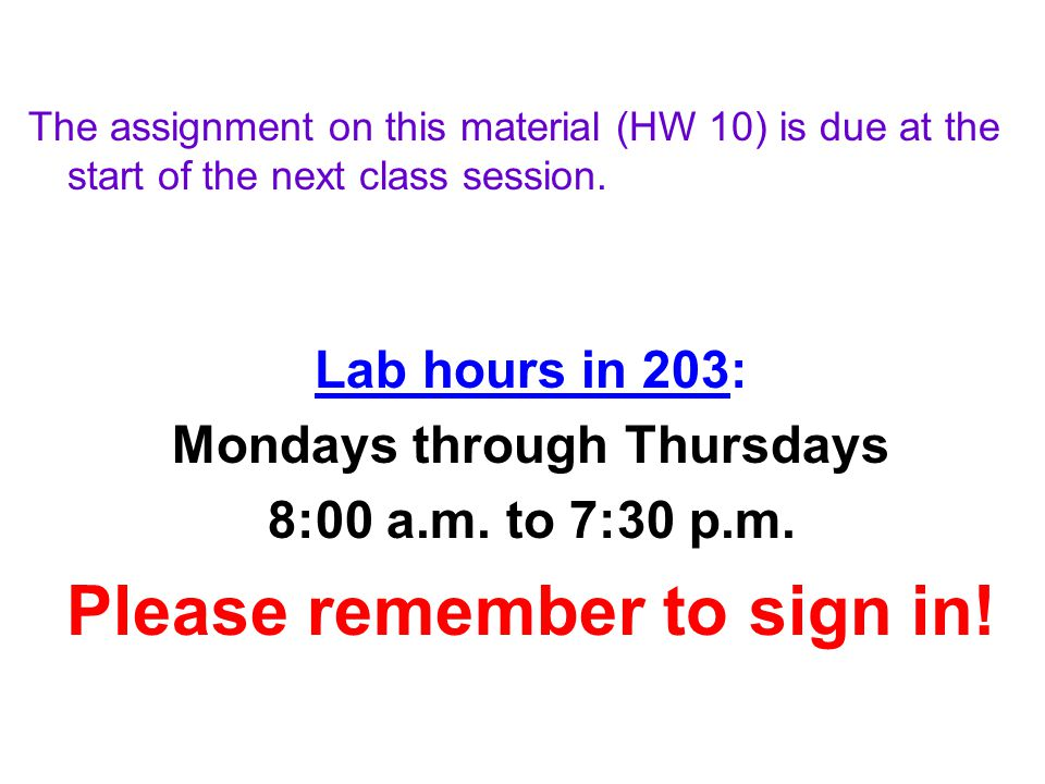 The assignment on this material (HW 10) is due at the start of the next class session.