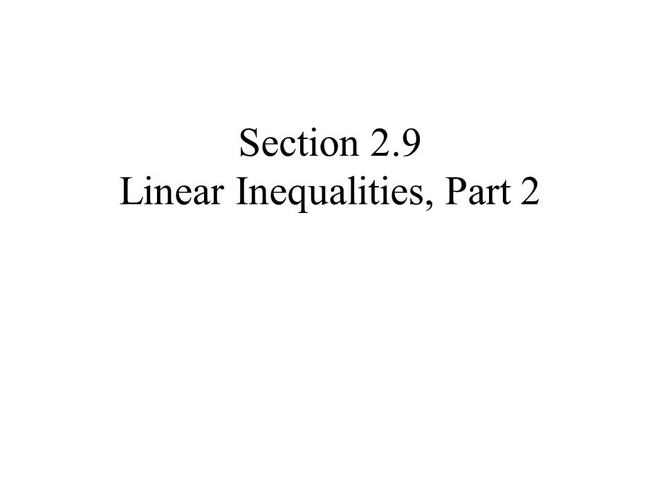 Section 2.9 Linear Inequalities, Part 2