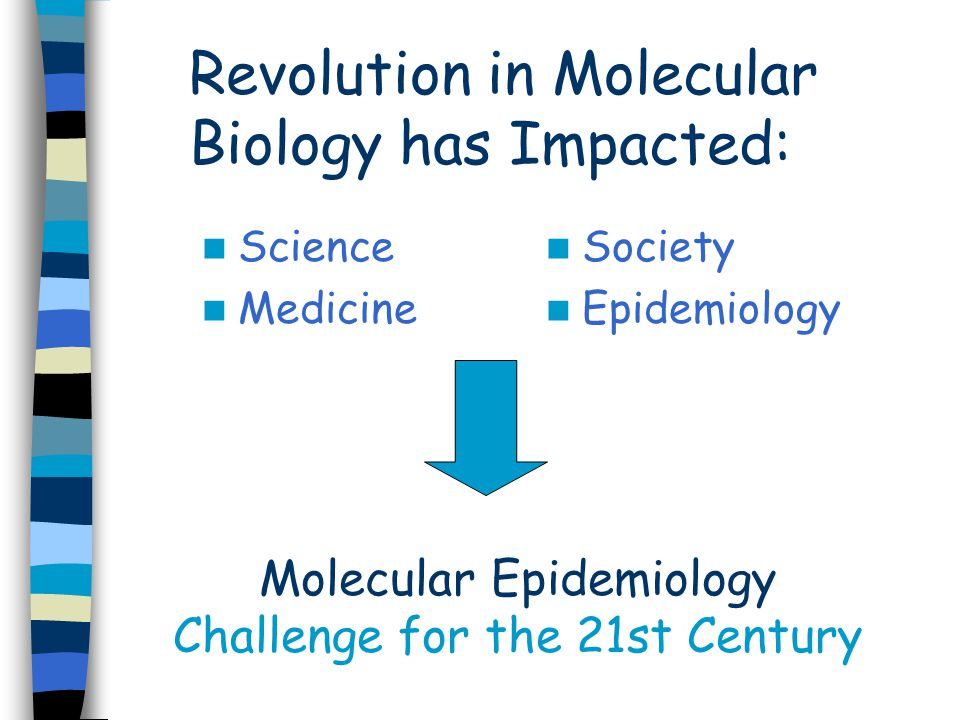 Revolution in Molecular Biology has Impacted: Science Medicine Society Epidemiology Molecular Epidemiology Challenge for the 21st Century
