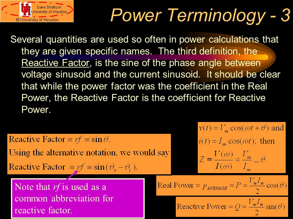 Power Terminology - 3 Several quantities are used so often in power calculations that they are given specific names.