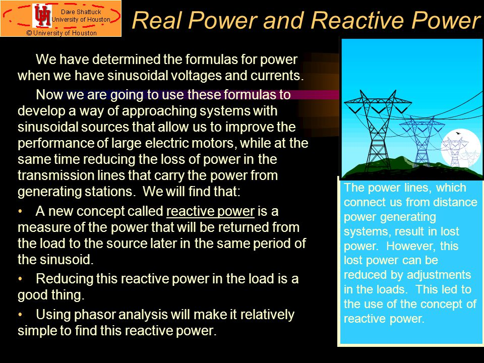 Real Power and Reactive Power We have determined the formulas for power when we have sinusoidal voltages and currents.