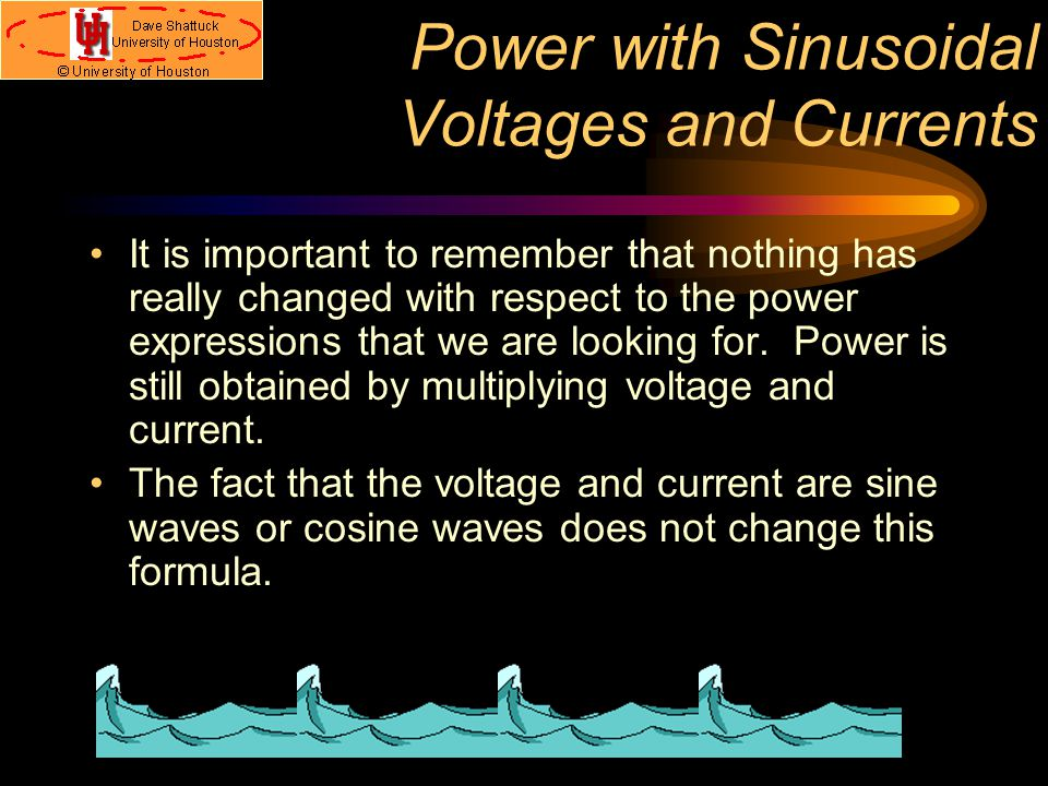 Power with Sinusoidal Voltages and Currents It is important to remember that nothing has really changed with respect to the power expressions that we are looking for.