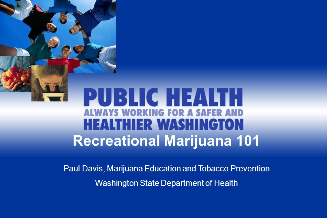 1 Recreational Marijuana 101 Paul Davis, Marijuana Education and Tobacco Prevention Washington State Department of Health