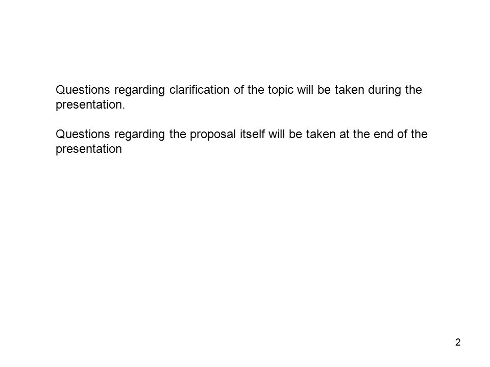2 Questions regarding clarification of the topic will be taken during the presentation.