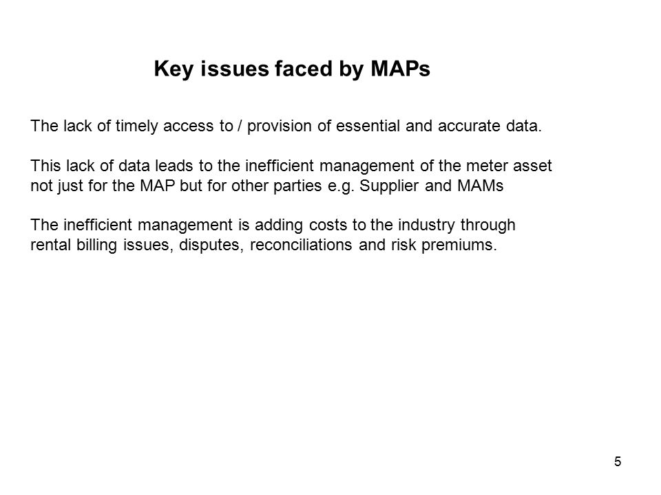 5 Key issues faced by MAPs The lack of timely access to / provision of essential and accurate data.
