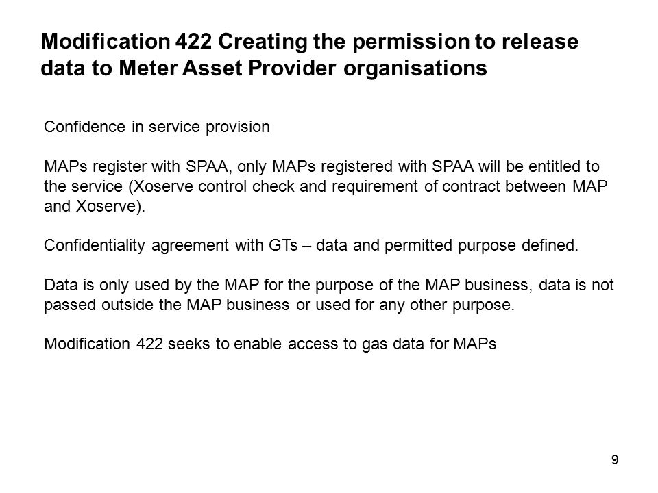 9 Confidence in service provision MAPs register with SPAA, only MAPs registered with SPAA will be entitled to the service (Xoserve control check and requirement of contract between MAP and Xoserve).