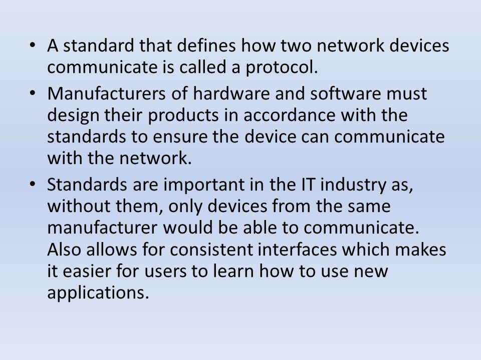 A standard that defines how two network devices communicate is called a protocol.