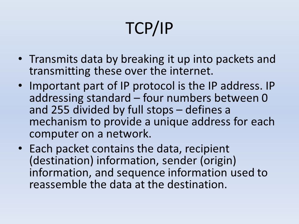 TCP/IP Transmits data by breaking it up into packets and transmitting these over the internet.