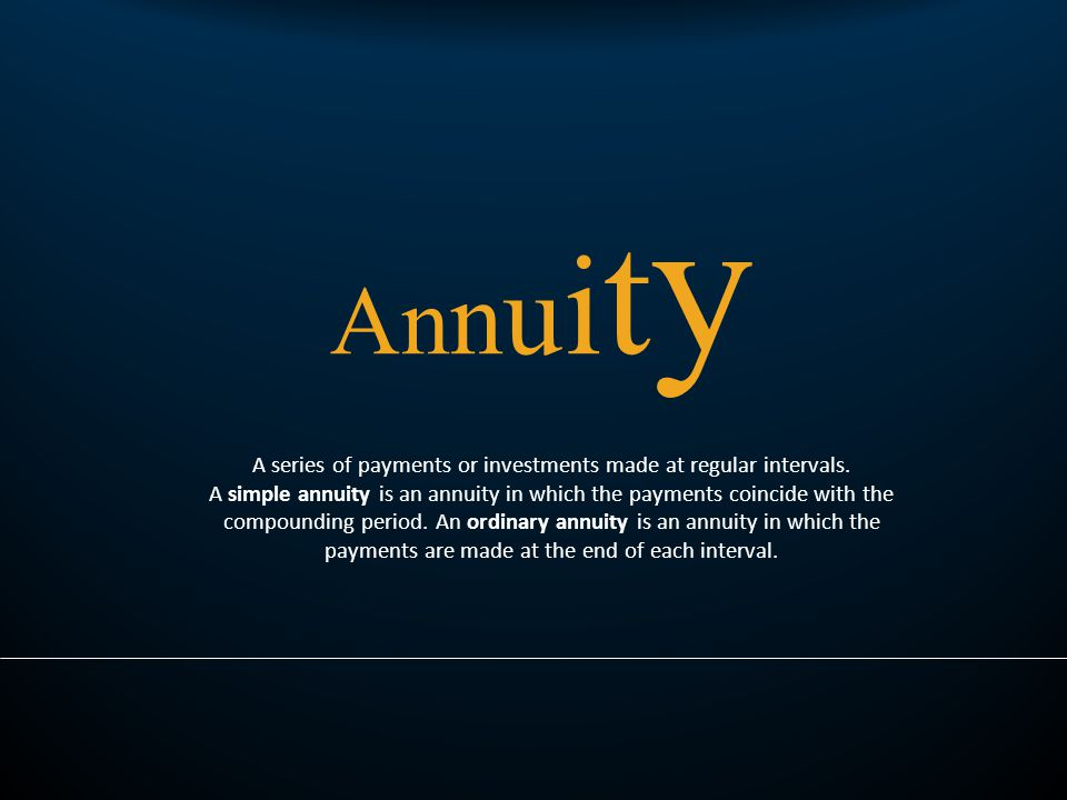 An n u i t y A series of payments or investments made at regular intervals.