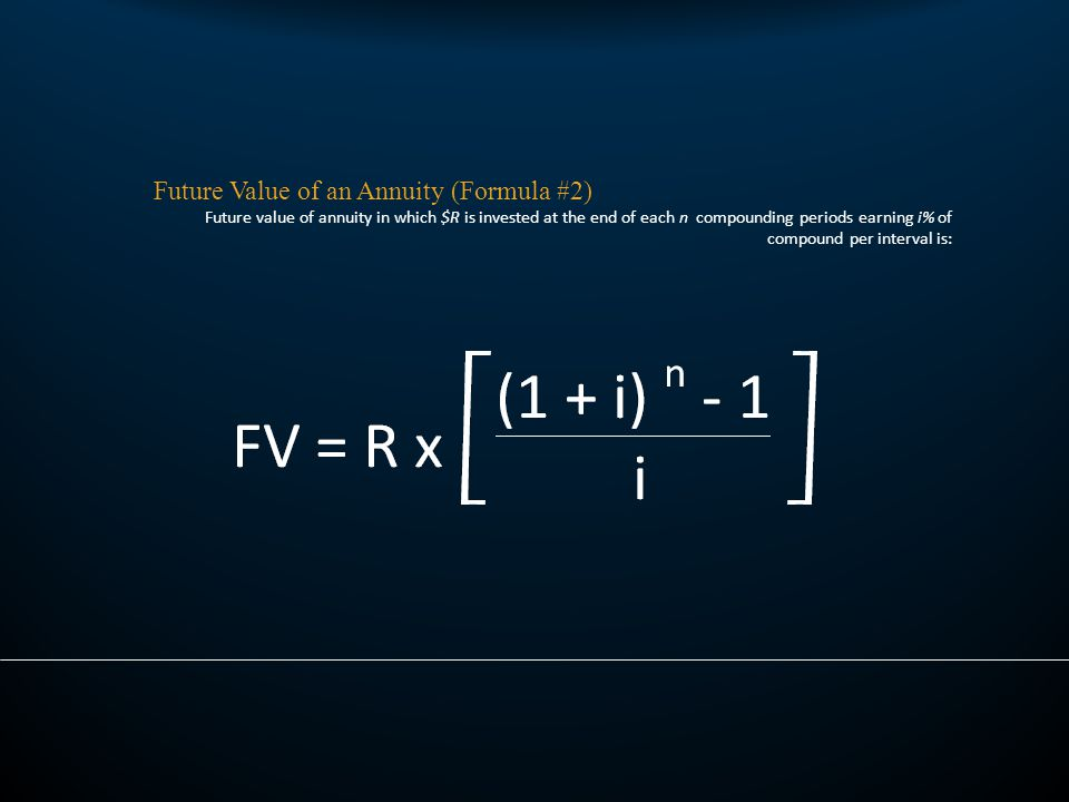 Future Value of an Annuity (Formula #2) Future value of annuity in which $R is invested at the end of each n compounding periods earning i% of compound per interval is: