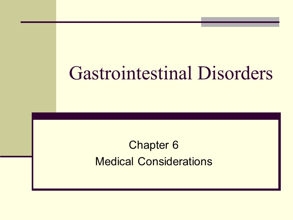 Gastrointestinal Disorders Chapter 6 Medical Considerations