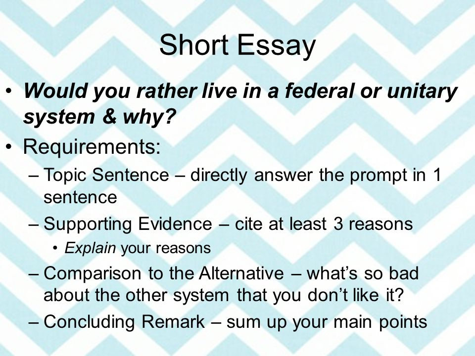 Short Essay Would you rather live in a federal or unitary system & why.