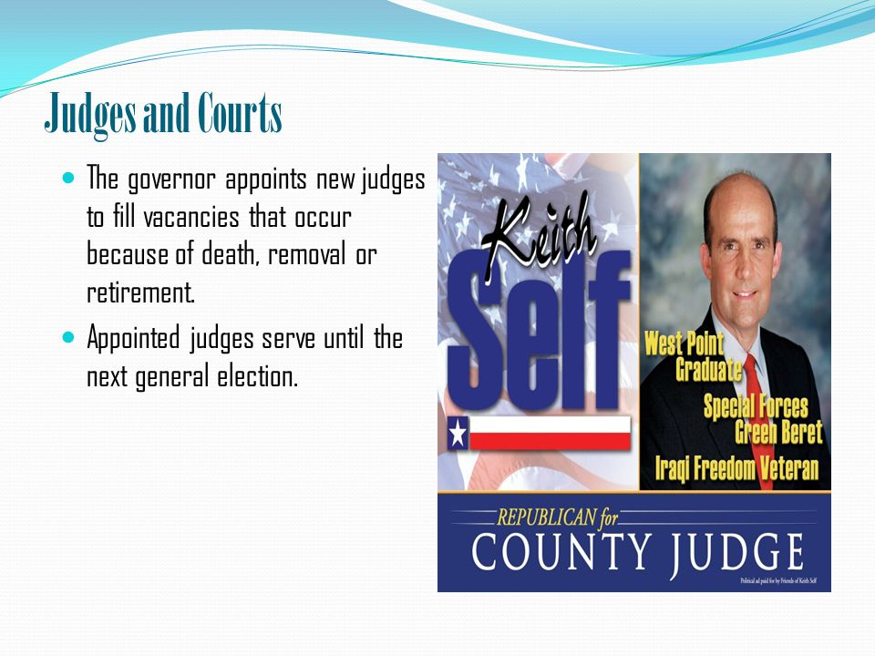 Judges and Courts The governor appoints new judges to fill vacancies that occur because of death, removal or retirement.