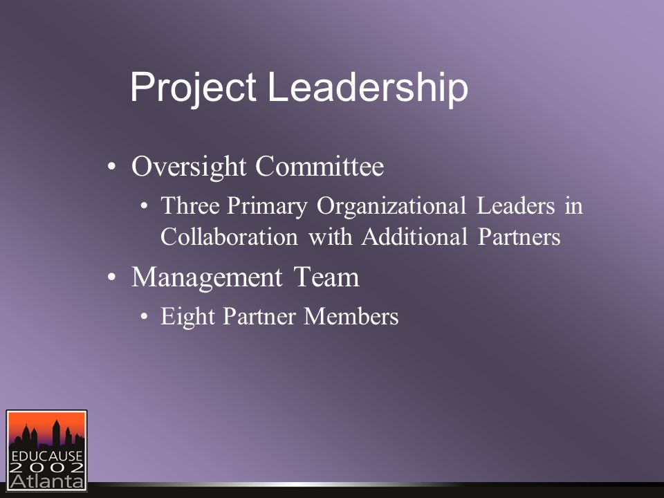 Project Leadership Oversight Committee Three Primary Organizational Leaders in Collaboration with Additional Partners Management Team Eight Partner Members