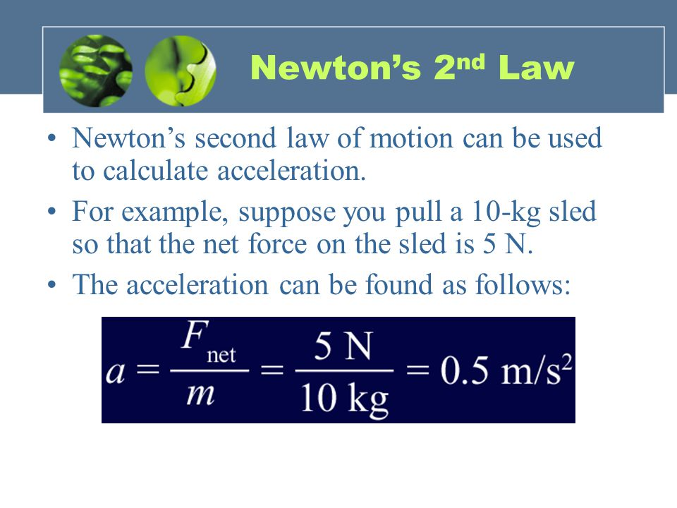 Newton's 2 nd Law Newton's second law of motion can be used to calculate acceleration.