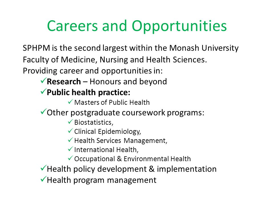 Careers and Opportunities SPHPM is the second largest within the Monash University Faculty of Medicine, Nursing and Health Sciences.