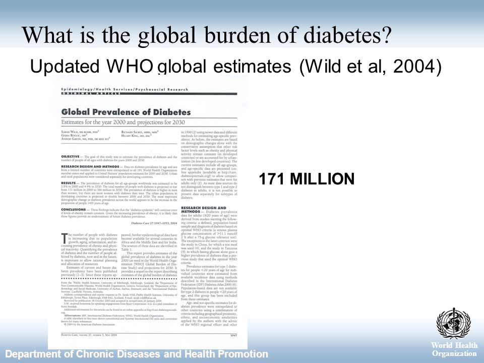 World Health Organization Department of Chronic Diseases and Health Promotion What is the global burden of diabetes.