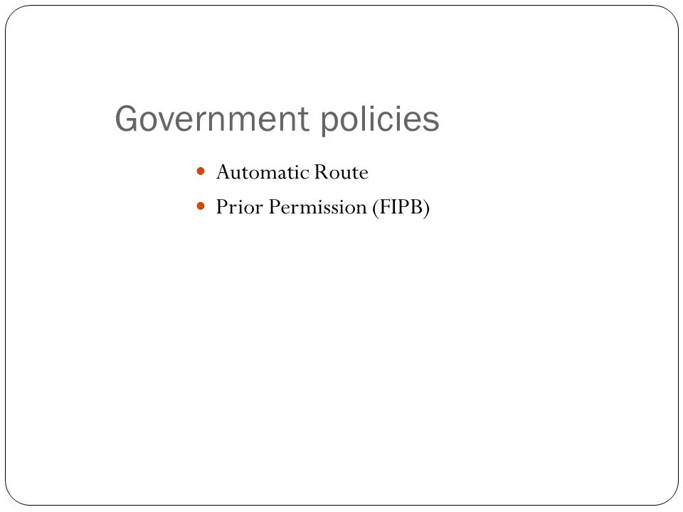 Government policies Automatic Route Prior Permission (FIPB)