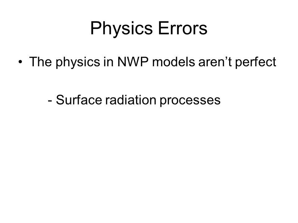 Physics Errors The physics in NWP models aren't perfect - Surface radiation processes