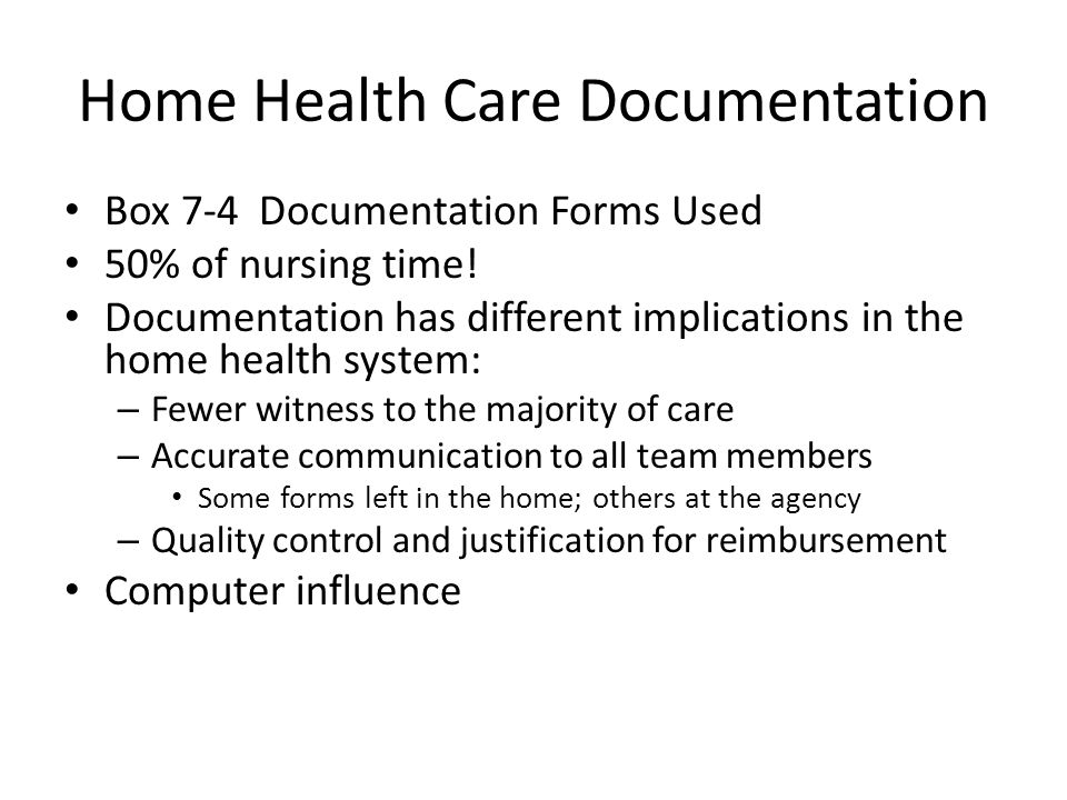 Home Health Care Documentation Box 7-4 Documentation Forms Used 50% of nursing time.
