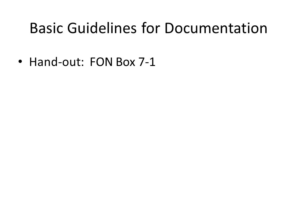 Basic Guidelines for Documentation Hand-out: FON Box 7-1