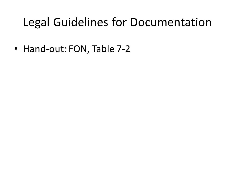 Legal Guidelines for Documentation Hand-out: FON, Table 7-2