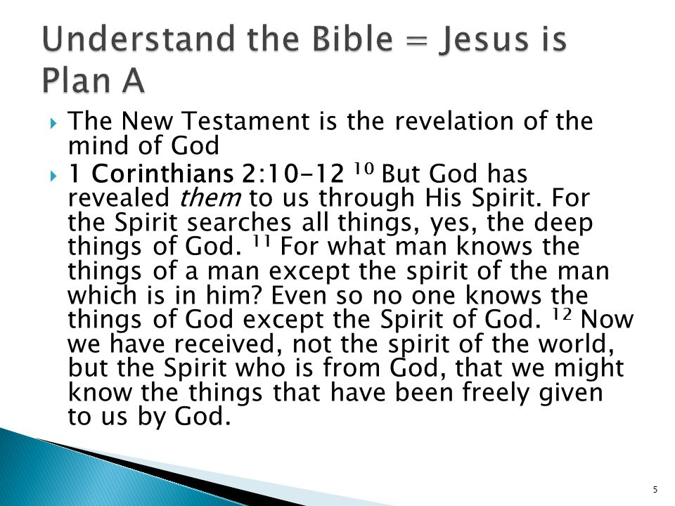  The New Testament is the revelation of the mind of God  1 Corinthians 2: But God has revealed them to us through His Spirit.