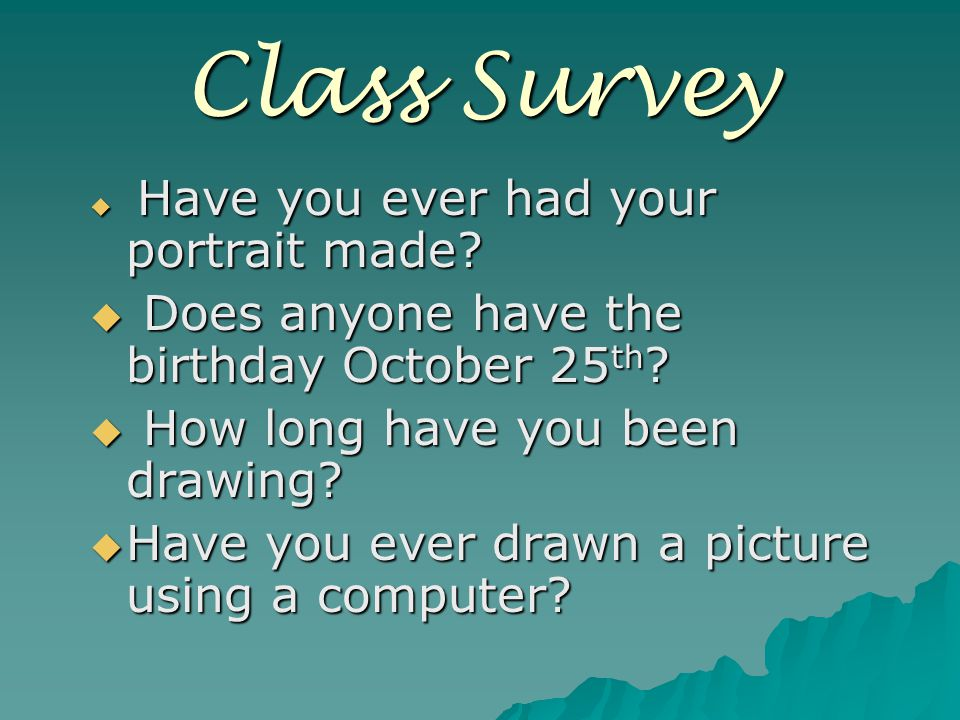 Class Survey  Have you ever had your portrait made.