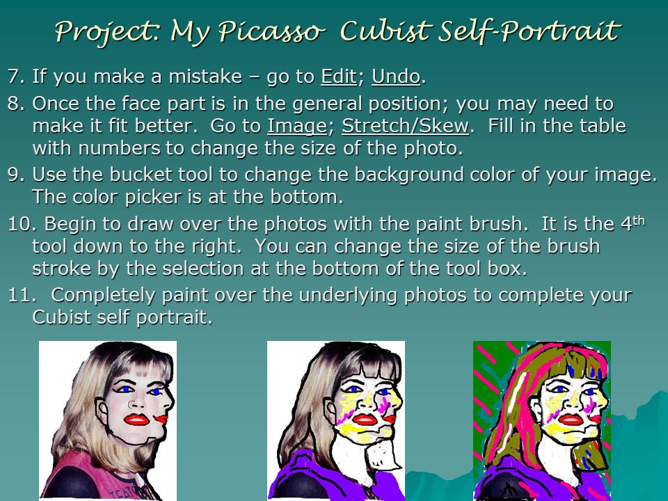 Project: My Picasso Cubist Self-Portrait 7. If you make a mistake – go to Edit; Undo.