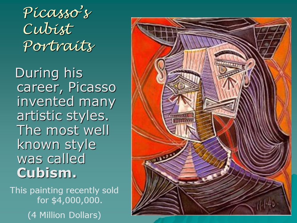Picasso's Cubist Portraits During his career, Picasso invented many artistic styles.