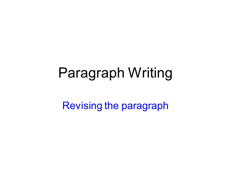 Paragraph Writing Revising the paragraph