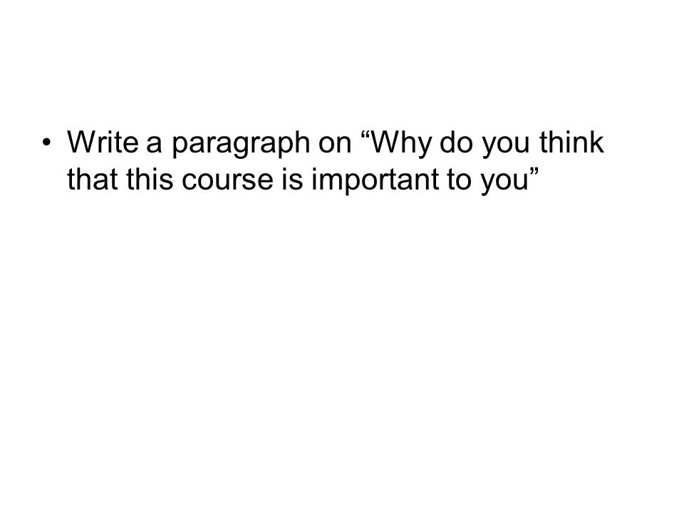 Write a paragraph on Why do you think that this course is important to you