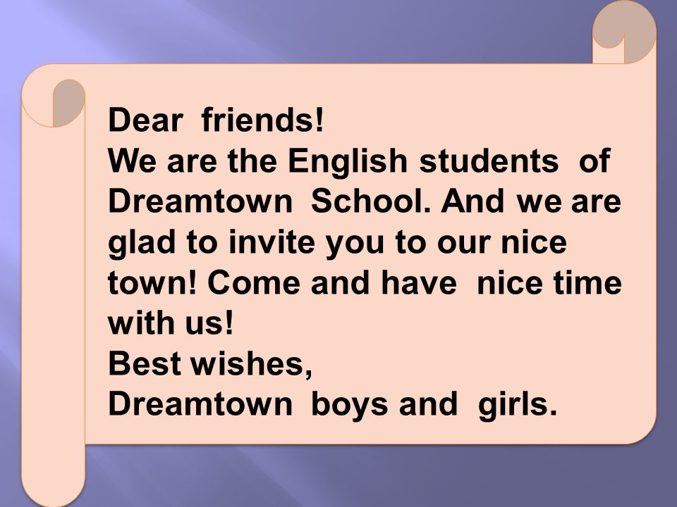 Dear friends. We are the English students of Dreamtown School.