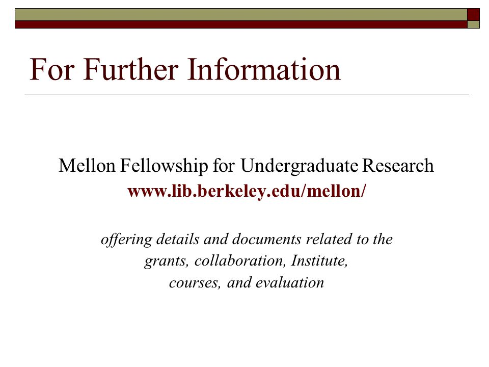 For Further Information Mellon Fellowship for Undergraduate Research   offering details and documents related to the grants, collaboration, Institute, courses, and evaluation