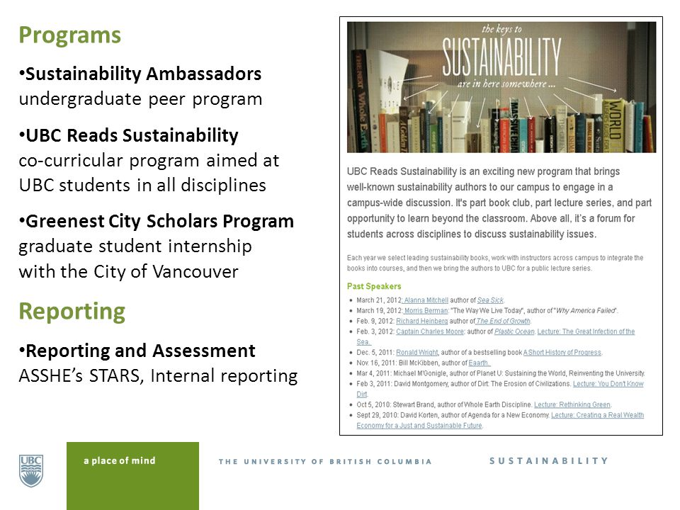 Programs Sustainability Ambassadors undergraduate peer program UBC Reads Sustainability co-curricular program aimed at UBC students in all disciplines Greenest City Scholars Program graduate student internship with the City of Vancouver Reporting Reporting and Assessment ASSHE's STARS, Internal reporting