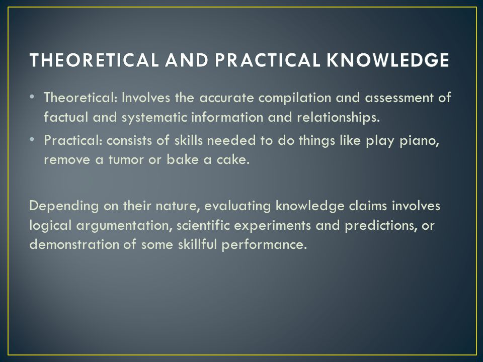 Theoretical: Involves the accurate compilation and assessment of factual and systematic information and relationships.