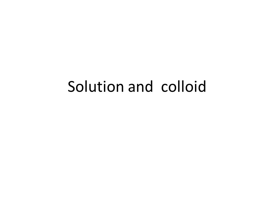 Solution and colloid